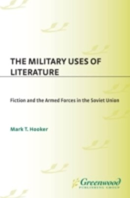 (ebook) Military Uses of Literature: Fiction and the Armed Forces in the Soviet Union
