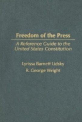 Freedom of the Press: A Reference Guide to the United States Constitution