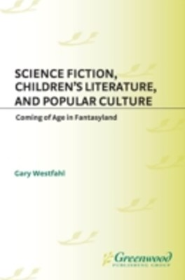 (ebook) Science Fiction, Children's Literature, and Popular Culture: Coming of Age in Fantasyland