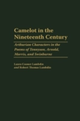 (ebook) Camelot in the Nineteenth Century: Arthurian Characters in the Poems of Tennyson, Arnold, Morris, and Swinburne