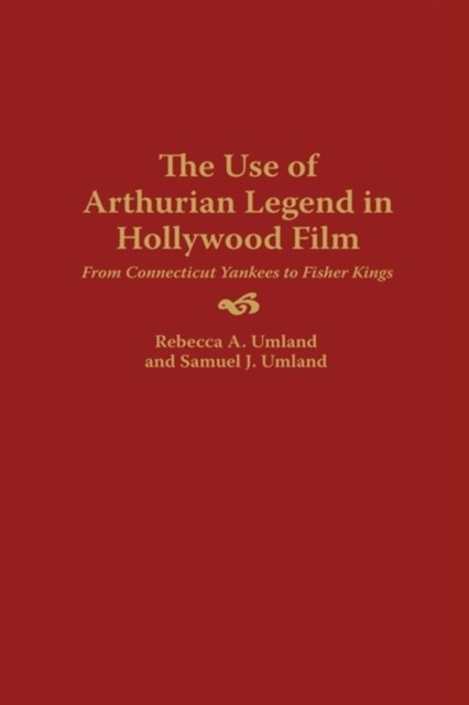 Use of Arthurian Legend in Hollywood Film: From Connecticut Yankees to Fisher Kings