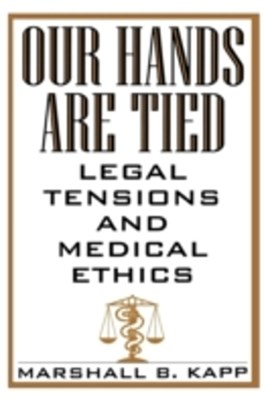 (ebook) Our Hands Are Tied: Legal Tensions and Medical Ethics