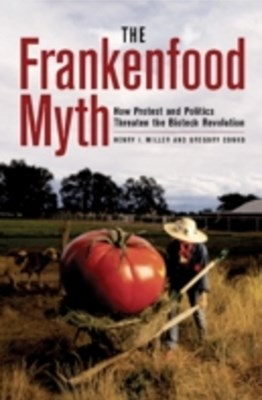 Frankenfood Myth: How Protest and Politics Threaten the Biotech Revolution