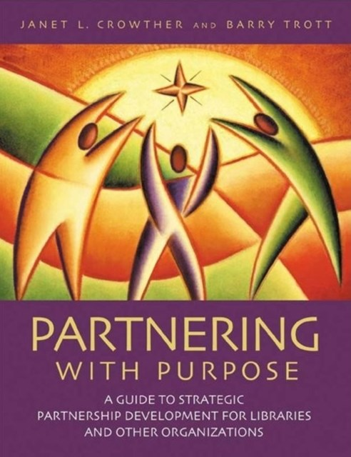 (ebook) Partnering with Purpose: A Guide to Strategic Partnership Development for Libraries and Other Organizations