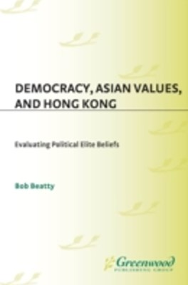 Democracy, Asian Values, and Hong Kong: Evaluating Political Elite Beliefs