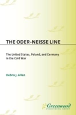 (ebook) Oder-Neisse Line: The United States, Poland, and Germany in the Cold War