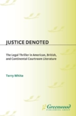 (ebook) Justice Denoted: The Legal Thriller in American, British, and Continental Courtroom Literature