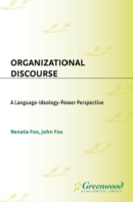 Organizational Discourse: A Language-Ideology-Power Perspective
