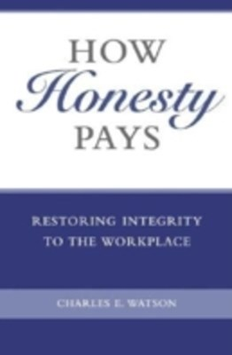 (ebook) How Honesty Pays: Restoring Integrity to the Workplace