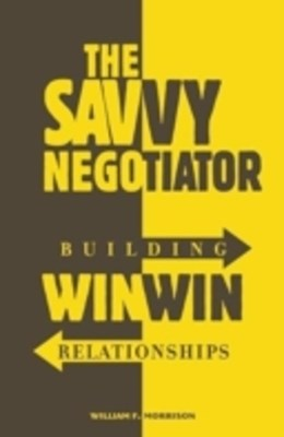 Savvy Negotiator: Building Win/Win Relationships