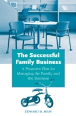 Successful Family Business: A Proactive Plan for Managing the Family and the Business