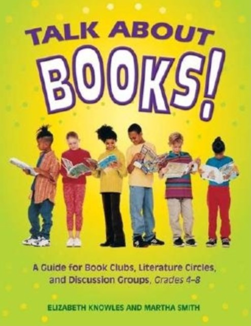 Talk about Books! A Guide for Book Clubs, Literature Circles, and Discussion Groups, Grades 4-8