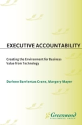 Executive Accountability: Creating the Environment for Business Value from Technology