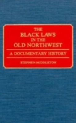 Black Laws in the Old Northwest: A Documentary History