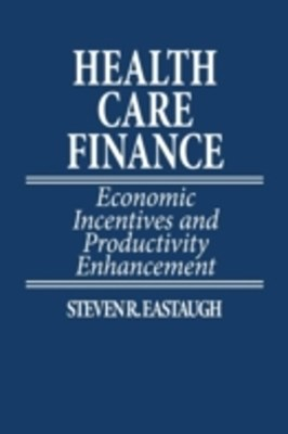 (ebook) Health Care Finance: Economic Incentives and Productivity Enhancement