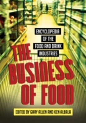 Business of Food: Encyclopedia of the Food and Drink Industries
