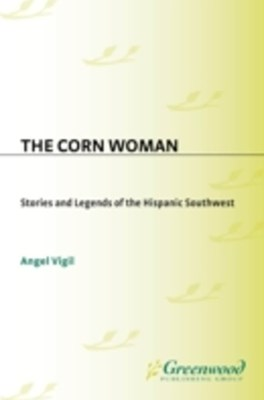 Corn Woman: Stories and Legends of the Hispanic Southwest