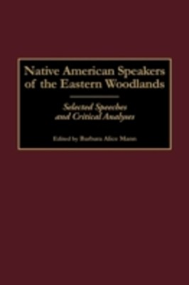 Native American Speakers of the Eastern Woodlands: Selected Speeches and Critical Analyses