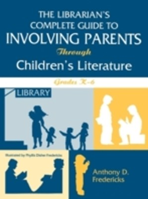 Librarian's Complete Guide to Involving Parents Through Children's Literature: Grades K-6