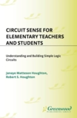 Circuit Sense for Elementary Teachers and Students: Understanding and Building Simple Logic Circuits