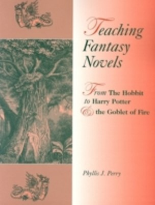 Teaching Fantasy Novels: From The Hobbit to Harry Potter and the Goblet of Fire