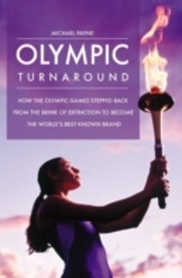(ebook) Olympic Turnaround: How the Olympic Games Stepped Back from the Brink of Extinction to Become the World's Best Known Brand