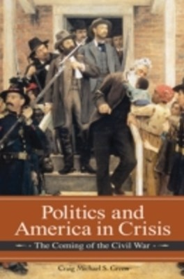 (ebook) Politics and America in Crisis: The Coming of the Civil War