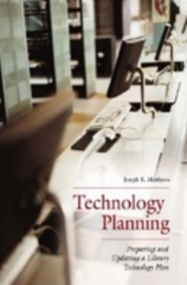 Technology Planning: Preparing and Updating a Library Technology Plan