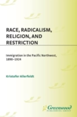 (ebook) Race, Radicalism, Religion, and Restriction: Immigration in the Pacific Northwest, 1890-1924