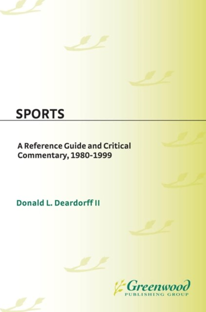 Sports: A Reference Guide and Critical Commentary, 1980-1999