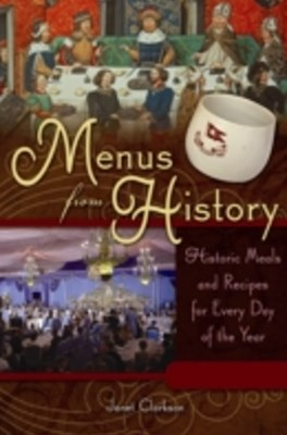 Menus from History: Historic Meals and Recipes for Every Day of the Year [2 volumes]