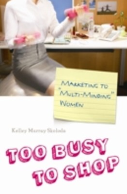 (ebook) Too Busy to Shop: Marketing to Multi-Minding Women