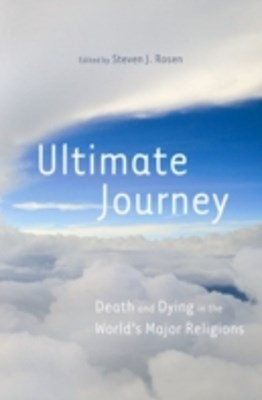 Ultimate Journey: Death and Dying in the World's Major Religions