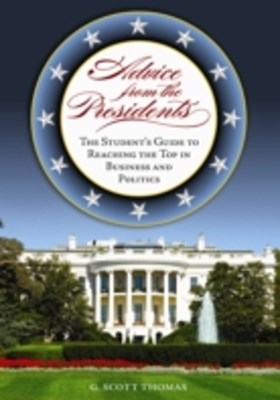 Advice from the Presidents: The Student's Guide to Reaching the Top in Business and Politics