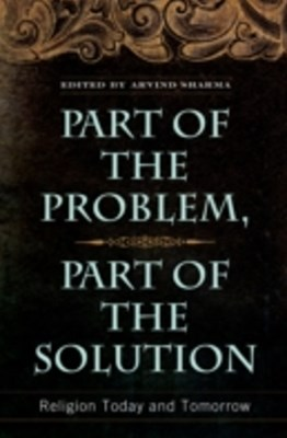 (ebook) Part of the Problem, Part of the Solution: Religion Today and Tomorrow