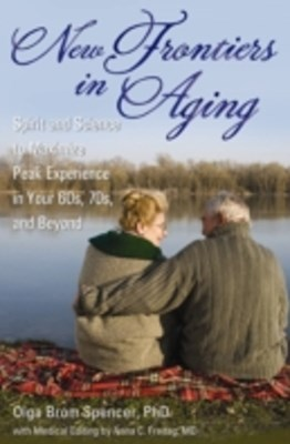 (ebook) New Frontiers in Aging: Spirit and Science to Maximize Peak Experience in Your 60s, 70s, and Beyond