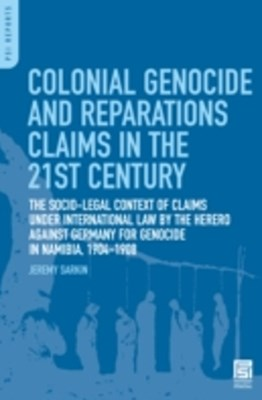 Colonial Genocide and Reparations Claims in the 21st Century: The Socio-Legal Context of Claims under International Law by the Herero against Germany for Genocide in Namibia, 1904-1908