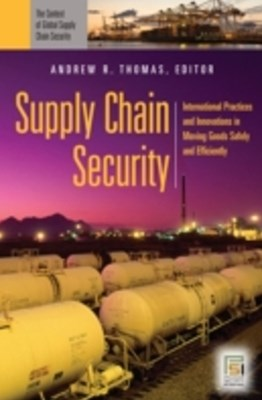 (ebook) Supply Chain Security: International Practices and Innovations in Moving Goods Safely and Efficiently [2 volumes]