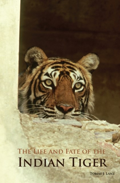 Life and Fate of the Indian Tiger