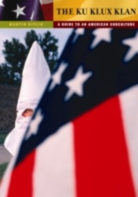 Ku Klux Klan: A Guide to an American Subculture