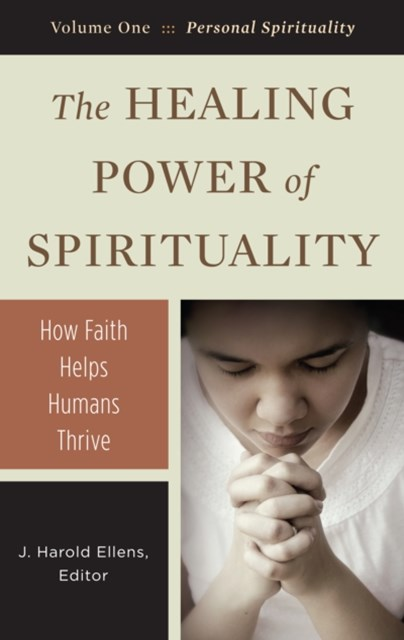 Healing Power of Spirituality: How Faith Helps Humans Thrive [3 volumes]