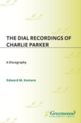 (ebook) Dial Recordings of Charlie Parker: A Discography