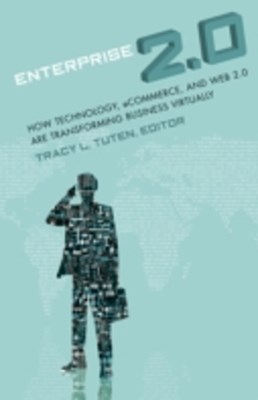 Enterprise 2.0: How Technology, Ecommerce, and Web 2.0 are Transforming Business Virtually [2 volumes]