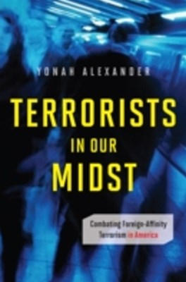 Terrorists in Our Midst: Combating Foreign-Affinity Terrorism in America