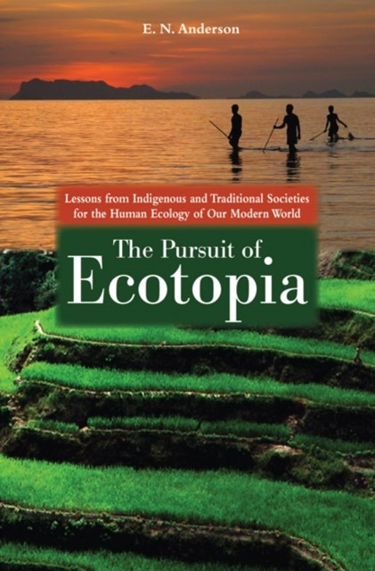 Pursuit of Ecotopia: Lessons from Indigenous and Traditional Societies for the Human Ecology of Our Modern World