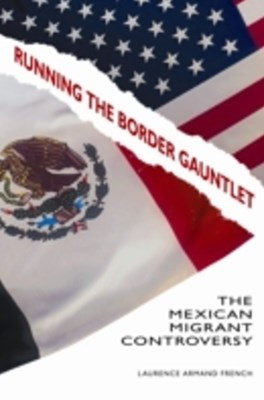 Running the Border Gauntlet: The Mexican Migrant Controversy