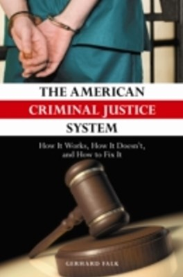 American Criminal Justice System: How It Works, How It Doesn't, and How to Fix It