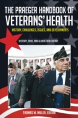 Praeger Handbook of Veterans' Health: History, Challenges, Issues, and Developments [4 volumes]
