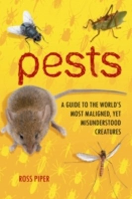 Pests: A Guide to the World's Most Maligned, yet Misunderstood Creatures