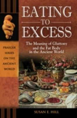 (ebook) Eating to Excess: The Meaning of Gluttony and the Fat Body in the Ancient World